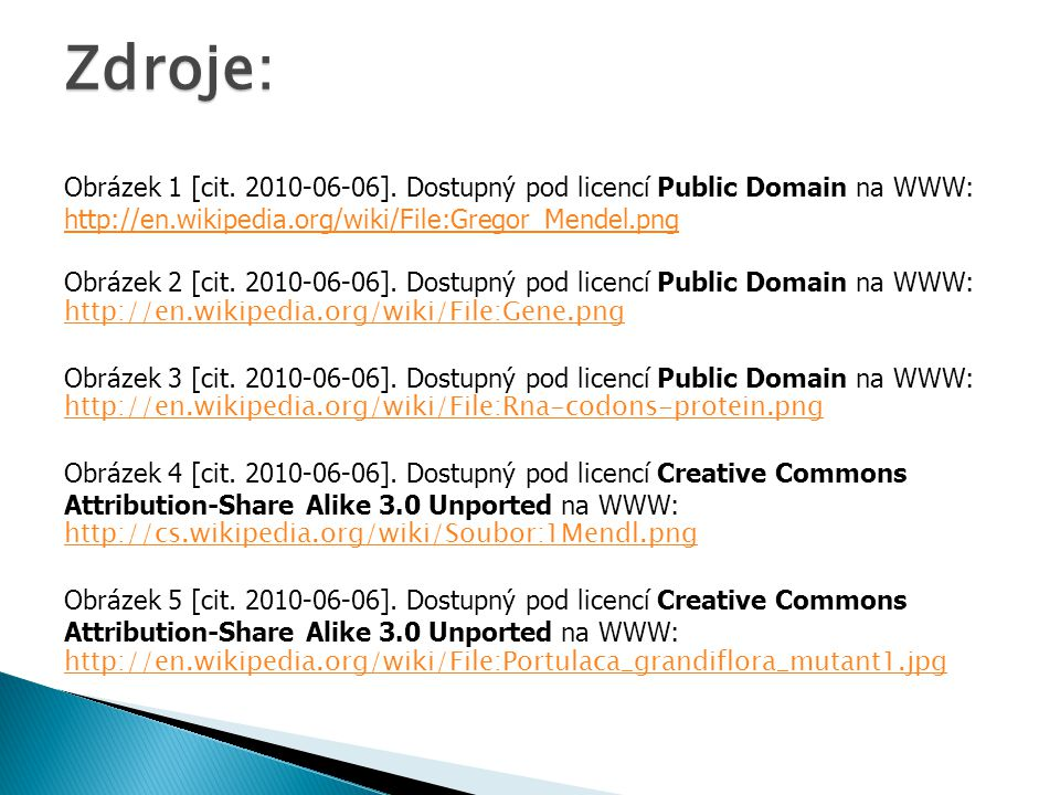 Zdroje: Obrázek 1 [cit. 2010-06-06]. Dostupný pod licencí Public Domain na WWW: http://en.wikipedia.org/wiki/File:Gregor_Mendel.png.